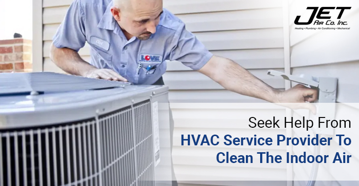 Seek Help From HVAC Service Provider To Clean The Indoor Air