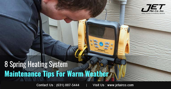 8 Spring Heating System Maintenance Tips For Warm Weather